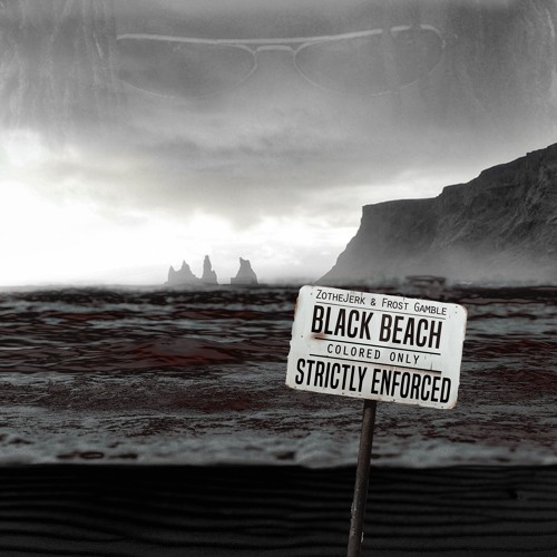 Black Beach by ZotheJerk & Frost Gamble